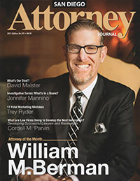 "Firm managing partner William M. Berman featured as ""Attorney of the Month"" in the San Diego Attorney Journal, 2011"
